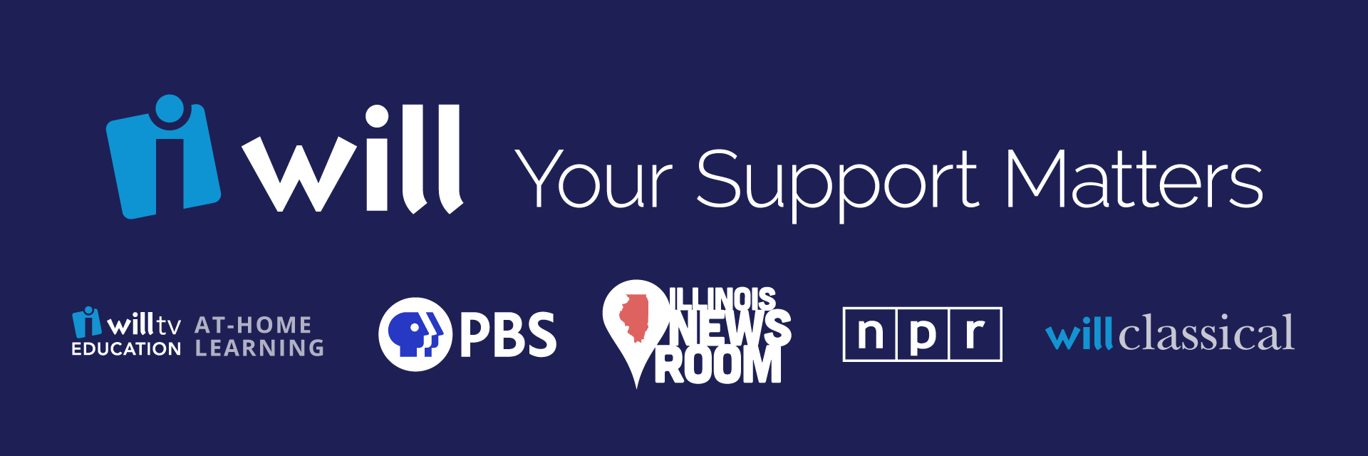 WILL is proud to bring you PBS and NPR, local news from Illinois Newsroom, access to educational programming and tools for at-home learning, and the very best in classical music. Your support makes it all possible. Your support matters.